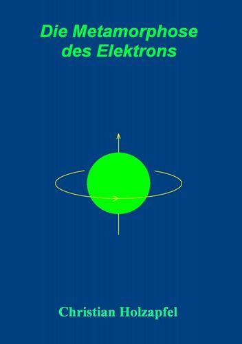 Die Metamorphose des Elektrons