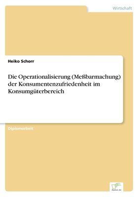 Die Operationalisierung (Meßbarmachung) der Konsumentenzufriedenheit im Konsumgüterbereich