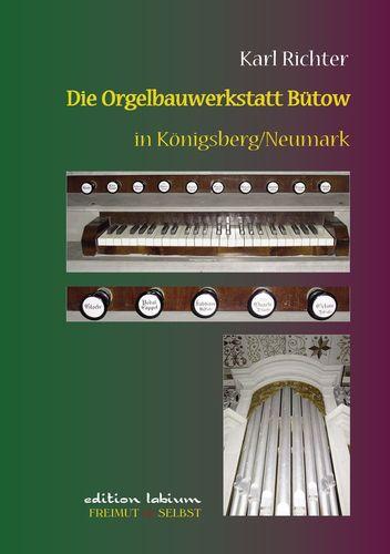 Die Orgelbauwerkstatt Bütow in Königsberg/Nm