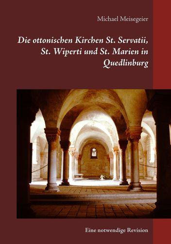 Die ottonischen Kirchen St. Servatii, St. Wiperti und St. Marien in Quedlinburg