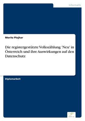 Die registergestützte Volkszählung 'Neu' in Österreich und ihre Auswirkungen auf den Datenschutz