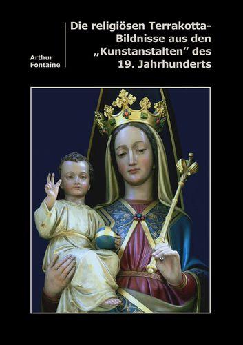"""Die religiösen Terrakotta-Bildnisse aus den """"Kunstanstalten"""" des 19. Jahrhunderts"""