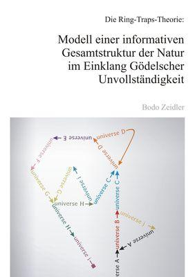 Die Ring-Traps-Theorie: Modell einer informativen Gesamtstruktur der Natur im Einklang Gödelscher Unvollständigkeit