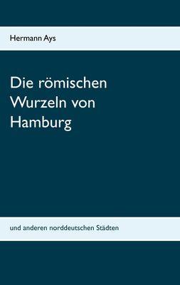 Die römischen Wurzeln von Hamburg