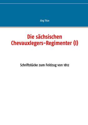 Die sächsischen Chevauxlegers-Regimenter (I)