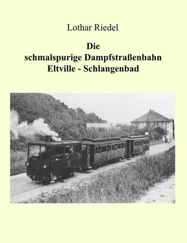 Die schmalspurige Dampfstraßenbahn Eltville-Schlangenbad