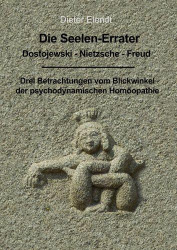 Die Seelenerrater. Dostojewski - Nietzsche - Freud