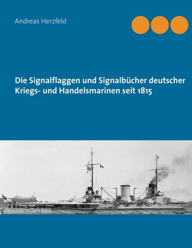 Die Signalflaggen und Signalbücher deutscher Kriegs- und Handelsmarinen seit 1815