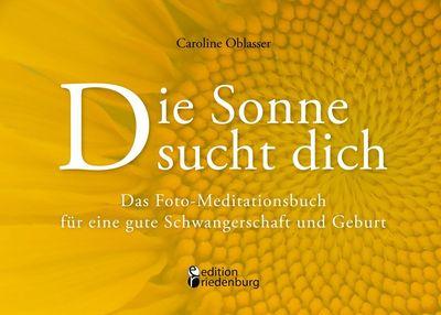 Die Sonne sucht dich – Das Foto-Meditationsbuch für eine gute Schwangerschaft und Geburt