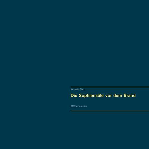 Die Sophiensäle vor dem Brand. Vollständiger Reprint in Originalgröße.