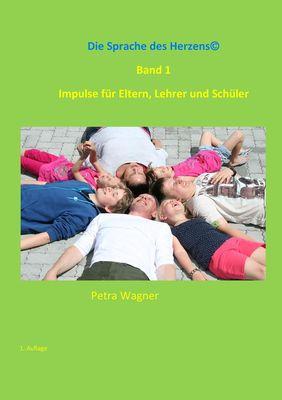 Die Sprache des Herzens, Band 1: Impulse für Eltern, Lehrer und Schüler