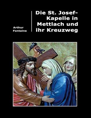 Die St. Josef-Kapelle in Mettlach und ihr Kreuzweg