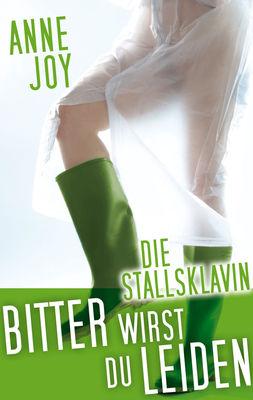 Die Stallsklavin: Bitter wirst du leiden!