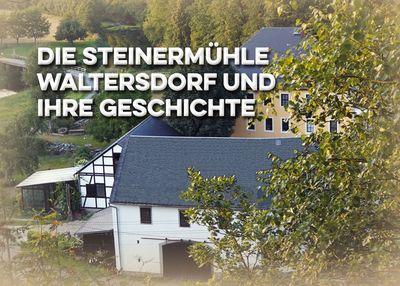 Die Steinermühle Waltersdorf und ihre Geschichte
