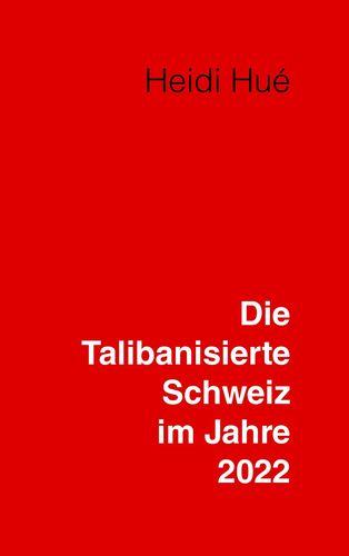 Die Talibanisierte Schweiz im Jahre 2022