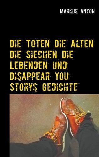 Die Toten Die Alten Die Siechen Die Lebenden und Disappear You
