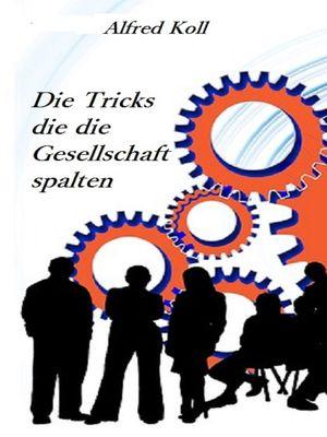 Die Tricks, die die Gesellschaft spalten