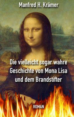 Die vielleicht sogar wahre Geschichte von Mona Lisa und dem Brandstifter