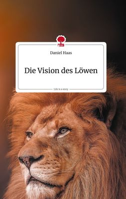 Die Vision des Löwen. Life is a Story - story.one