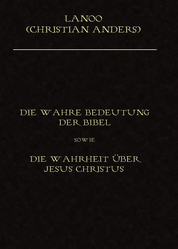 Die wahre Bedeutung der Bibel sowie die Wahrheit über Jesus Christus