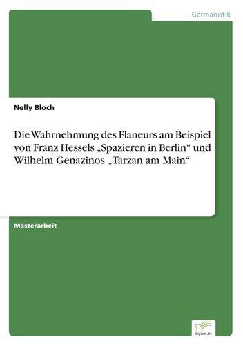 """Die Wahrnehmung des Flaneurs am Beispiel von Franz Hessels """"Spazieren in Berlin"""" und Wilhelm Genazinos """"Tarzan am Main"""""""