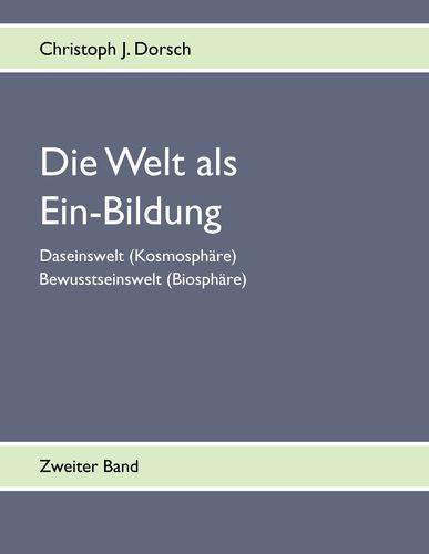 Die Welt als Ein-Bildung - Bd. II
