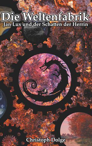 Die Weltenfabrik: Jan Lux und der Schatten der Herrin