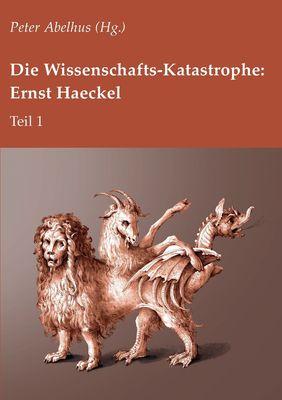 Die Wissenschafts-Katastrophe: Ernst Haeckel Teil 1