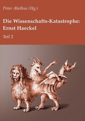 Die Wissenschafts-Katastrophe: Ernst Haeckel Teil 2