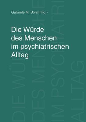 Die Würde des Menschen im psychiatrischen Alltag