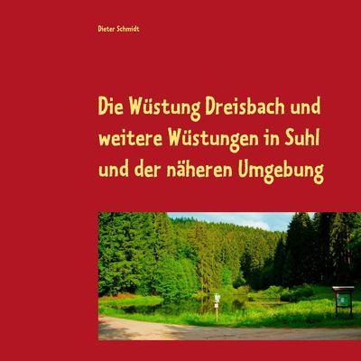 Die Wüstung Dreisbach und weitere Wüstungen in Suhl und der näheren Umgebung