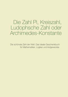 Die Zahl Pi, Kreiszahl, Ludophsche Zahl oder Archimedes-Konstante