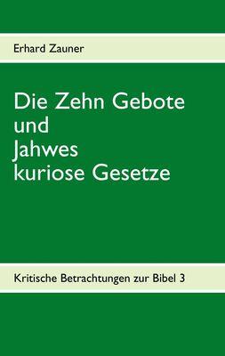 Die Zehn Gebote  und Jahwes kuriose Gesetze