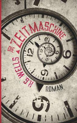 Die Zeitmaschine. H. G. Wells. Ein Science Fiction Roman
