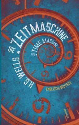 Die Zeitmaschine. H.G. Wells. Zweisprachig Englisch-Deutsch / The Time Machine