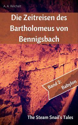 Die Zeitreisen des Bartholomeus von Bennigsbach