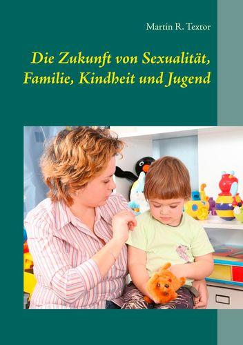 Die Zukunft von Sexualität, Familie, Kindheit und Jugend