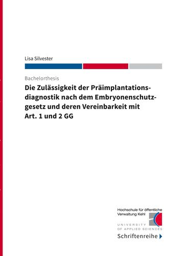 Die Zulässigkeit der Präimplantationsdiagnostik nach dem Ebryonenschutzgesetz und deren Vereinbarkeit mit Art. 1 und 2 GG