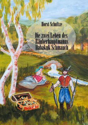 Die zwei Leben des Räuberhauptmanns Habakuk Schmauch