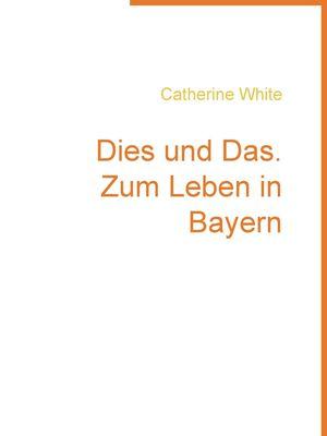 Dies und Das. Zum Leben in Bayern