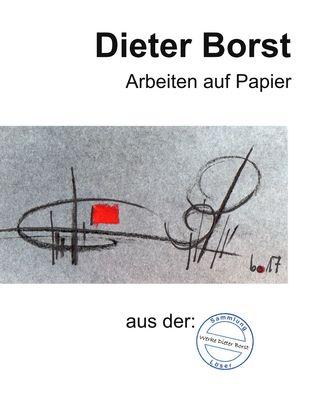 Dieter Borst    Arbeiten auf Papier aus der Sammlung Löser
