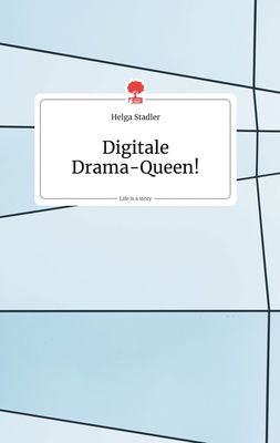 Digitale Drama-Queen! Life is a Story