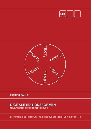Digitale Editionsformen - Teil 3: Textbegriffe und Recodierung