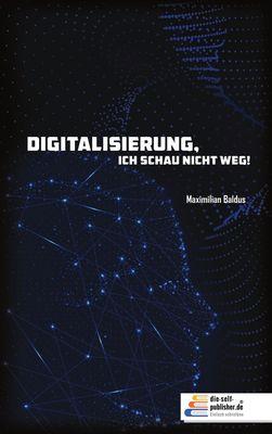 Digitalisierung, ich schau nicht weg!