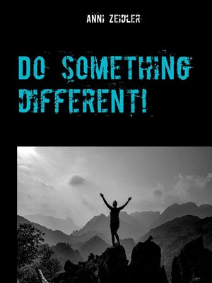 Do something different!