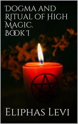 Dogma and Ritual of High Magic. Book I