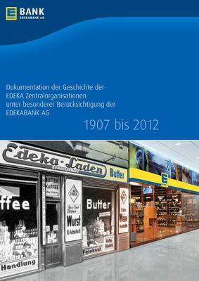 Dokumentation der Geschichte der EDEKA Zentralorganisationen unter besonderer Berücksichtigung der EDEKABANK AG 1907 bis 2012