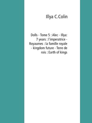Dolls - Tome 5 : Alec - Illya : 7 years : l'imperatrice - Royaumes : la famille royale - kingdom future - Terre de rois : Earth of kings