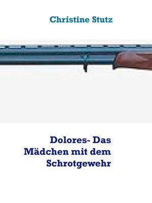 Dolores- Das Mädchen mit dem Schrotgewehr