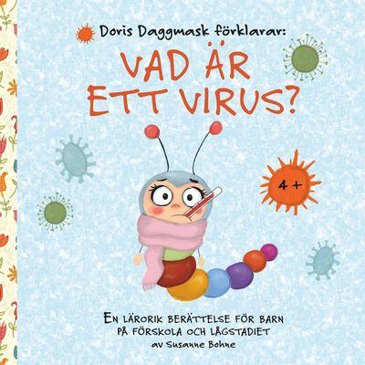Doris Daggmask förklarar: Vad är ett virus?